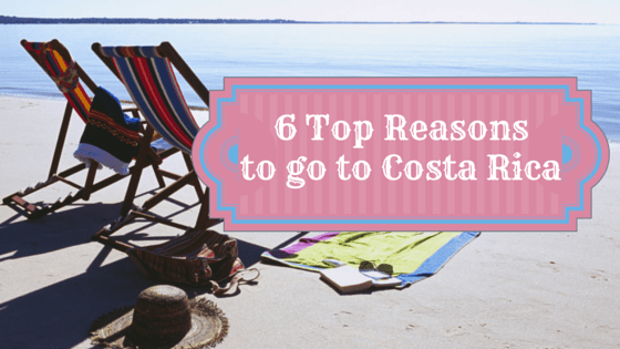 6 Top Reasons to go to Costa Rica
