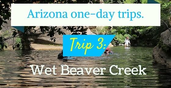 Arizona day trips – Wet Beaver Creek – paradise found!