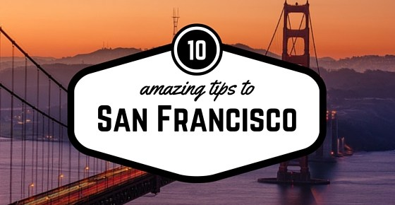 10 tips for San Francisco first-timers.