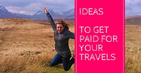 Ideas how to get paid for your travels.