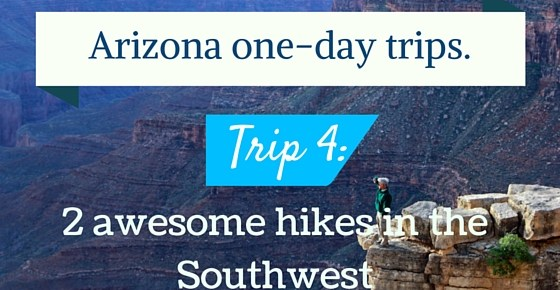 Arizona day trips. Trip 4: 2 awesome hikes in the Southwest