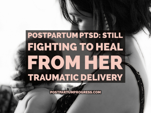Postpartum PTSD Fighting to Heal from Her  Traumatic Delivery
