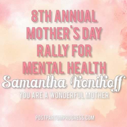 Samantha Konikoff: You Are a Wonderful Mother | 8th Annual Mother's Day Rally for Mental Health -postpartumprogress.com