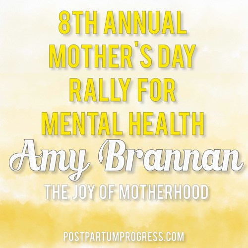 Amy Brannan: The JOY of Motherhood | 8th Annual Mother's Day Rally for Mental Health -postpartumprogress.com