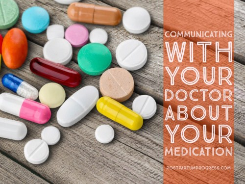Communicating with Your Doctor About Your Medication -postpartumprogress.com