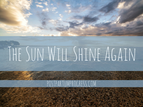 The Sun Will Shine Again: Panic Attacks & PPD