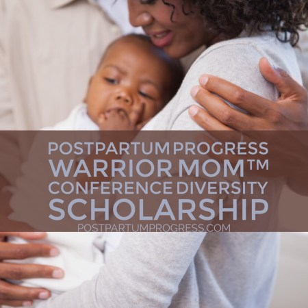 Postpartum Progress Warrior Mom™ Conference Diversity Scholarship -postpartumprogress.com