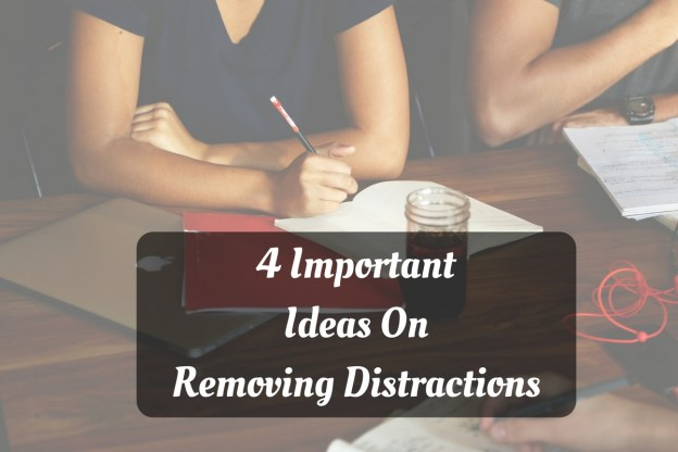 4 Important Ideas on Removing Distractions