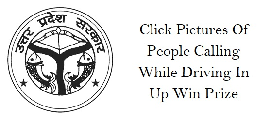 Click Pictures Of People Calling While Driving In Up Win Prize