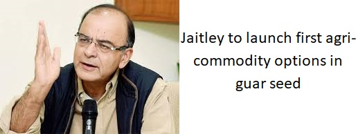 Jaitley to launch first agri-commodity options in guar seed