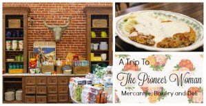 A Trip to The Pioneer Woman Mercantile, Deli and Bakery