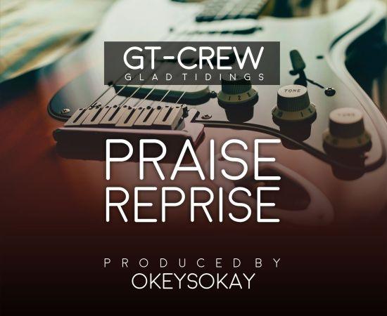 GT Crew - Praise Reprise
