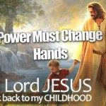 "SEPTEMBER 2013 Power Must Change Hands (PMCH) Programme –  ""LORD JESUS, WALK BACK TO MY CHILDHOOD"""