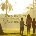 They Looked Unto Him, and were lightened