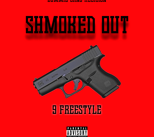 Shmoked Out – 9 Freestyle [Audio] |@_ShmokedOut