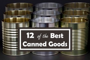 Best Canned Goods for Starting Food Storage – Starter Kit