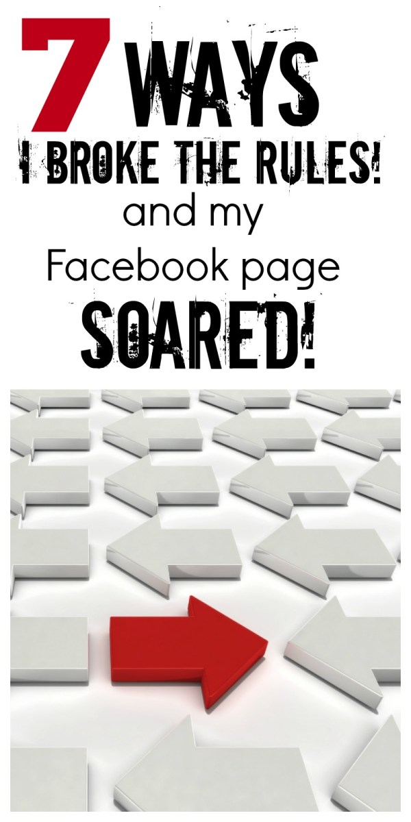 7 Ways I Broke the Rules and My Facebook Page Soared