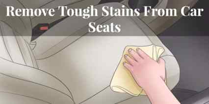 Remove Tough Stains From Car Seats