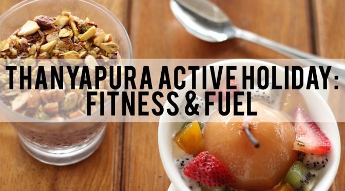 Thanyapura Active Holiday (1/2): Fitness and Fuel