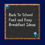 Fast and Healthy Back to School Breakfast Ideas
