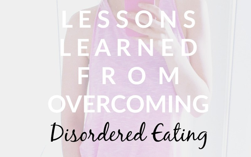 7 lessons learned from overcoming disordered eating