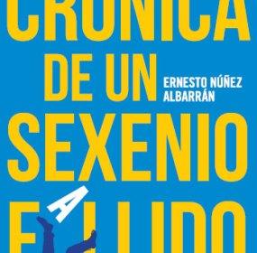 Crónica de un sexenio fallido, nuevo libro de Ernesto Núñez.