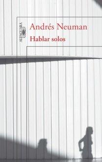 Hablar solos, nuevo libro de Andrés Neuman.