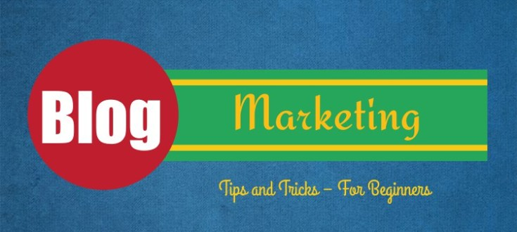 Blog Marketing Tips and Tricks – For Beginners