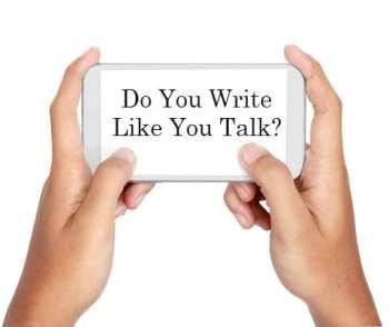 Smart phon says: Do You Write Like You Talk?