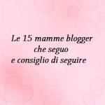 Le 15 mamme blogger che seguo e consiglio di seguire