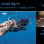JUNE 23: SOCIAL NIGHT – HATCHLING SEA TURTLE GENDER RATIOS