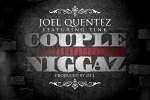 Joel Quentez Tink Couple Niggas Video