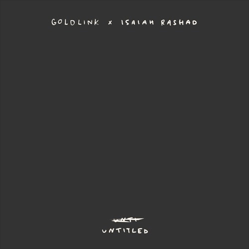 "GoldLink x Isaiah Rashad - ""Untitled"""