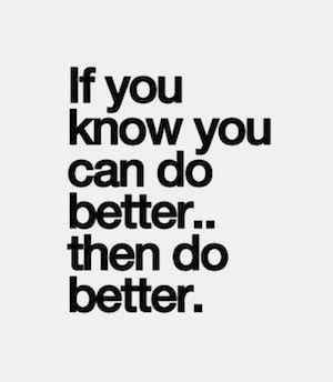 Si sabés que lo podés hacer mejor, hacelo mejor