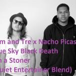 Sam & Tre x Nacho Picasso w/ Blue Sky Black Death – I'm a Stoner