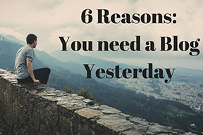 6 reasons you need a blog yesterday