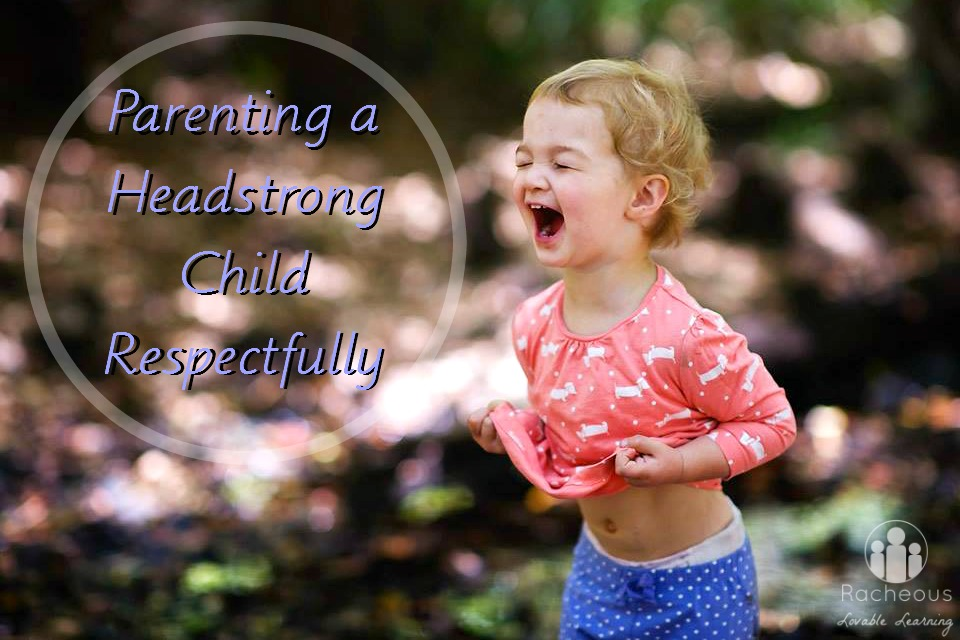 Parenting a Headstrong Child Respectfully