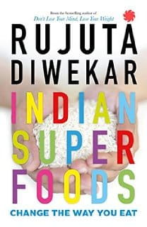 Indian Superfoods by Rujuta Diwekar – A Review