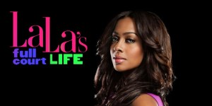 lala ant 300x150 La La Anthony Returns to VH1 This Summer with Season 4 of La Las Full Court Life