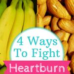 4 Ways To Fight Heartburn