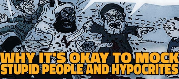 Why It's Okay To Mock Stupid People and Hypocrites