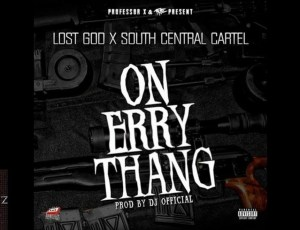Lost God x South Central Cartel-On Errythang (Prod By Dj Official) [Rap Status Exclusive]