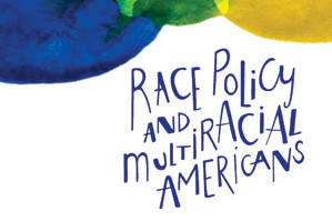 Race Policy and Multiracial Americans