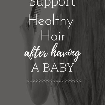 Support Healthy Hair After Having a Baby