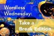 Wordless_Wednesday_Take_A_Break_400