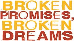 Broken promises and broken dreams