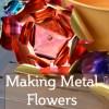 Make Metal Flowers