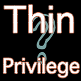 Thin Privilege Exists