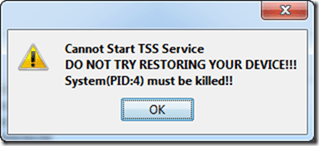 Cannot Start TSS Service | DO NOT TRY RESTORING YOUR DEVICE!!! | System(PID:4) must be killed!!