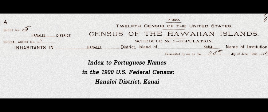 1900 US Census:  Portuguese Names in Hanalei District, Kauai, Territory of Hawaii